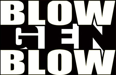 Blow Gen Blow - Full DVD