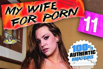 My Wife For Porn #11 - Full DVD