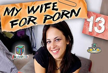 My Wife For Porn #13 - Full DVD