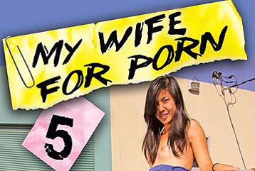 My Wife For Porn #05 - Full DVD